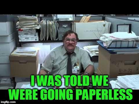 Office Space - Paperless Meme